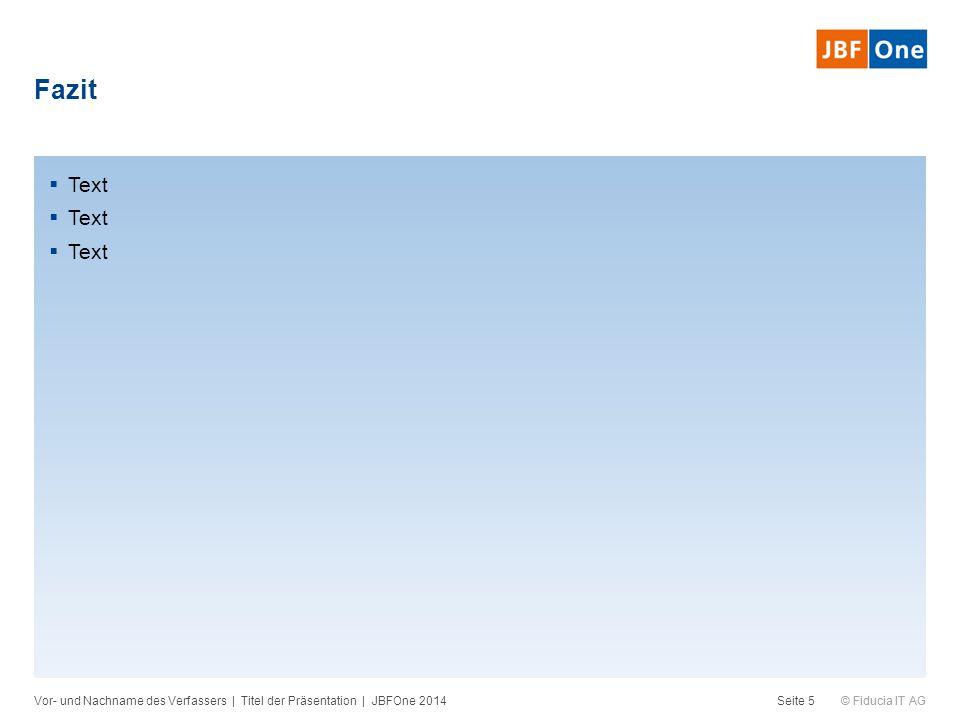 Fazit Text Vor- und Nachname des Verfassers | Titel der Präsentation | JBFOne 2014