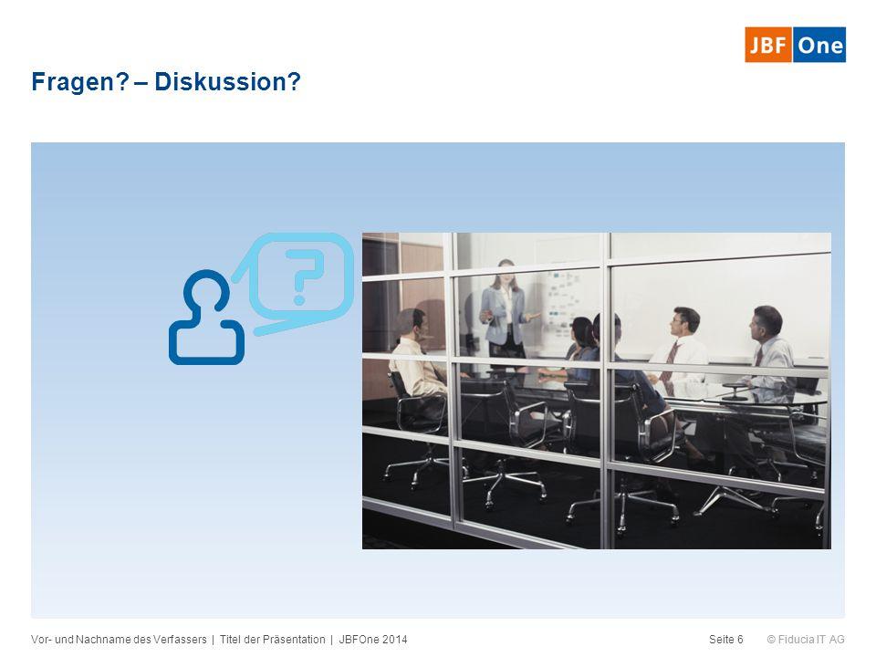 Fragen – Diskussion Vor- und Nachname des Verfassers | Titel der Präsentation | JBFOne 2014
