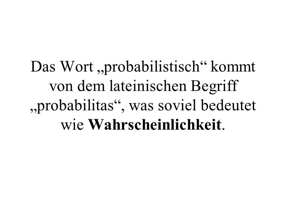 """Das Wort """"probabilistisch kommt von dem lateinischen Begriff """"probabilitas , was soviel bedeutet wie Wahrscheinlichkeit."""