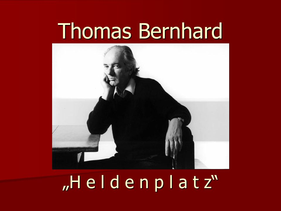 "Thomas Bernhard ""H e l d e n p l a t z"