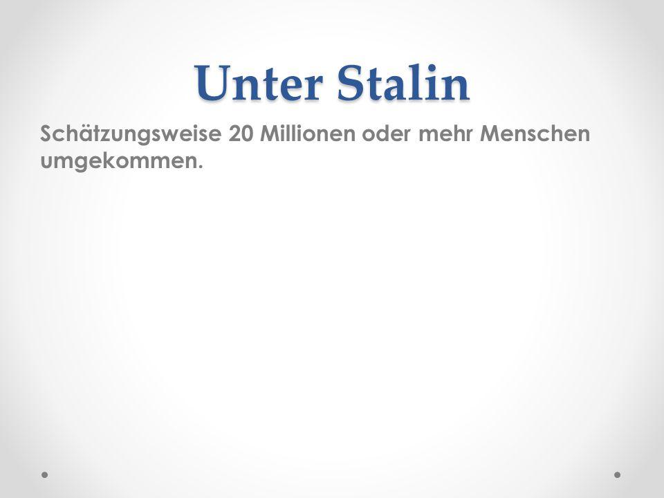 Unter Stalin Schätzungsweise 20 Millionen oder mehr Menschen umgekommen.