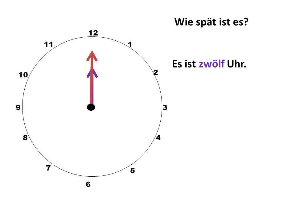 Wie spät ist es 12 11 1 Es ist zwölf Uhr. 2 10 9 3 8 4 7 5 6