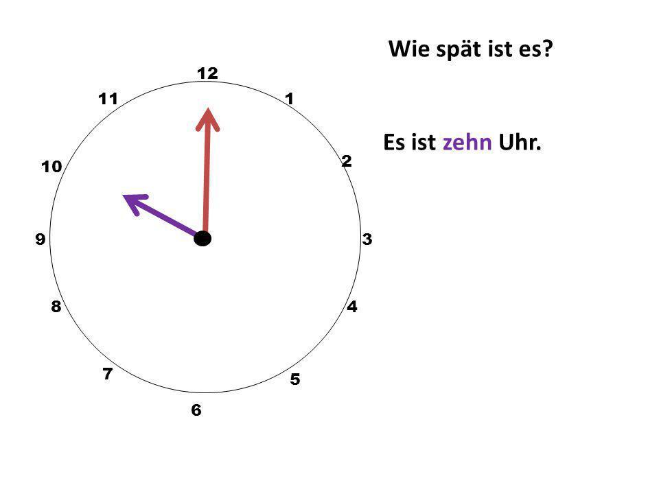 Wie spät ist es 12 11 1 Es ist zehn Uhr. 2 10 9 3 8 4 7 5 6