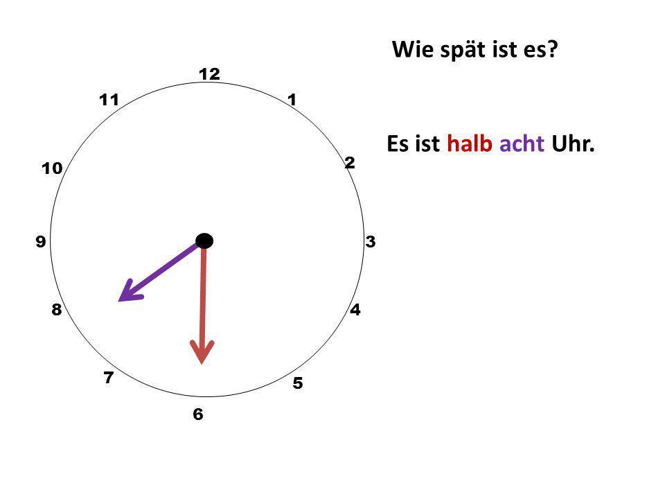 Wie spät ist es 12 11 1 Es ist halb acht Uhr. 2 10 9 3 8 4 7 5 6