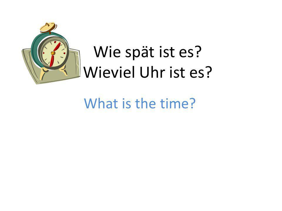 Wie spät ist es Wieviel Uhr ist es