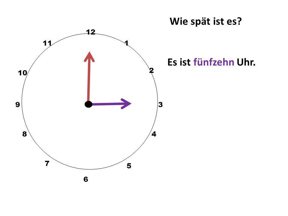 Wie spät ist es 12 11 1 Es ist fünfzehn Uhr. 2 10 9 3 8 4 7 5 6