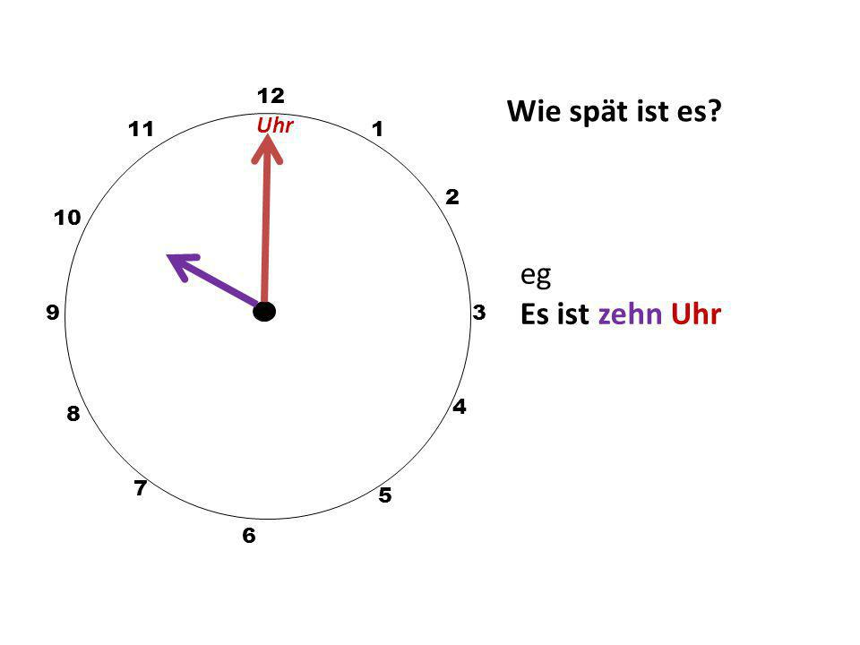 12 Wie spät ist es Uhr 11 1 2 10 eg Es ist zehn Uhr 9 3 4 8 7 5 6