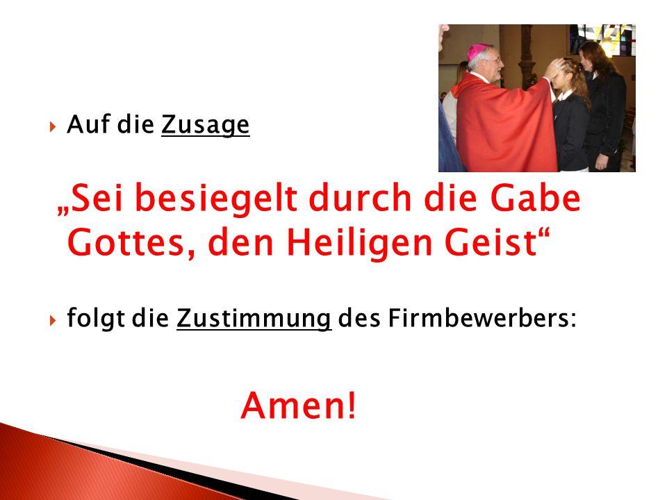 """Auf die Zusage """"Sei besiegelt durch die Gabe Gottes, den Heiligen Geist folgt die Zustimmung des Firmbewerbers:"""