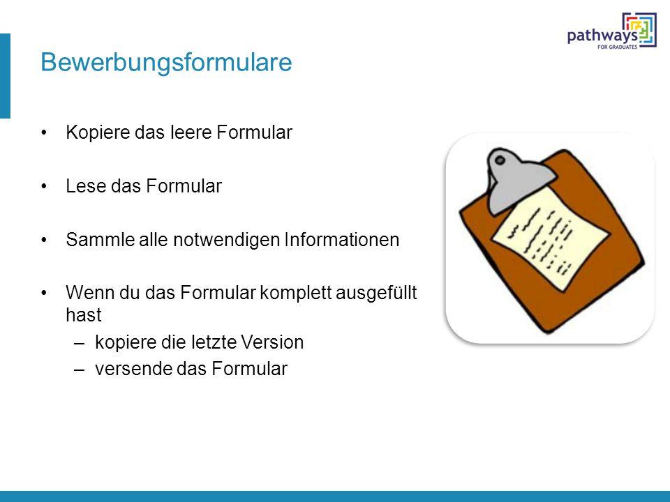 Bewerbungsformulare Kopiere das leere Formular Lese das Formular