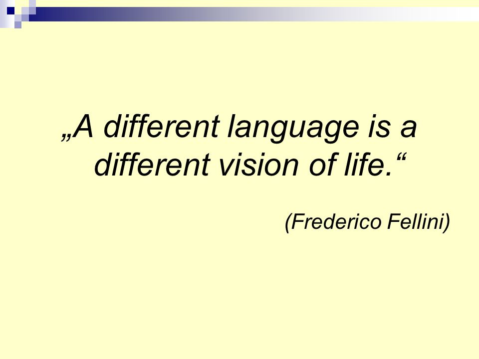 """A different language is a different vision of life."