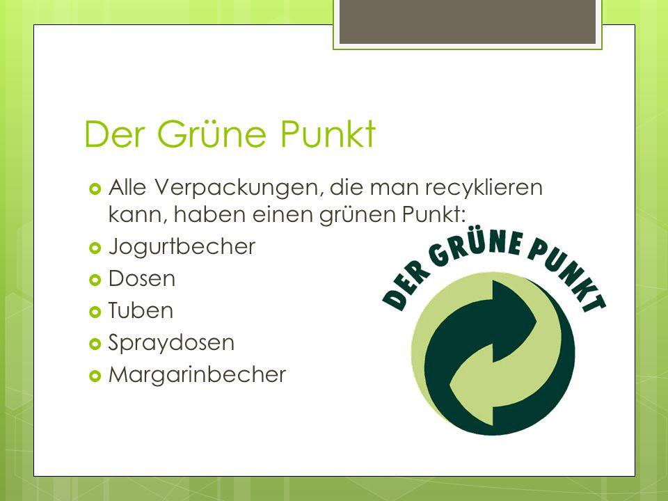 Der Grüne Punkt Alle Verpackungen, die man recyklieren kann, haben einen grünen Punkt: Jogurtbecher.