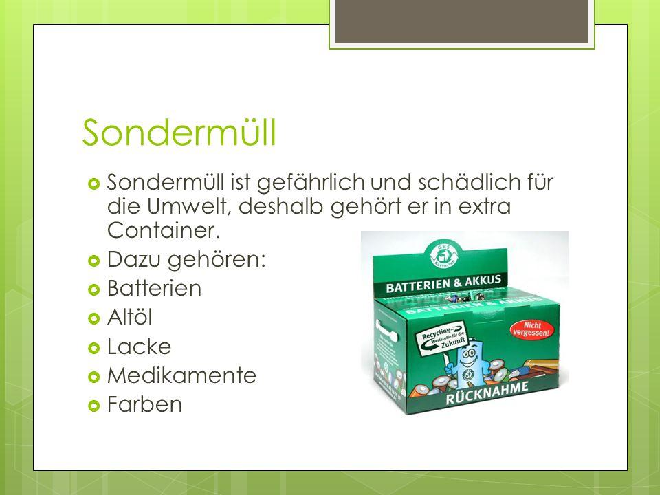 Sondermüll Sondermüll ist gefährlich und schädlich für die Umwelt, deshalb gehört er in extra Container.