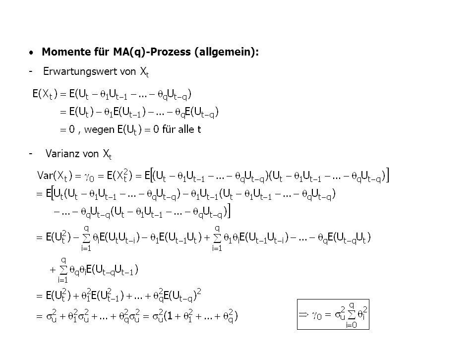 · Momente für MA(q)-Prozess (allgemein): - Erwartungswert von Xt - Varianz von Xt