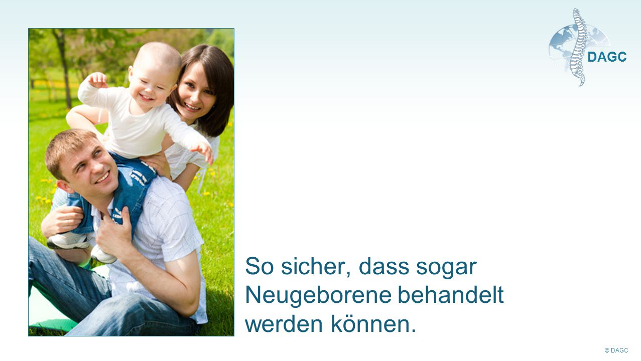 So sicher, dass sogar Neugeborene behandelt werden können.