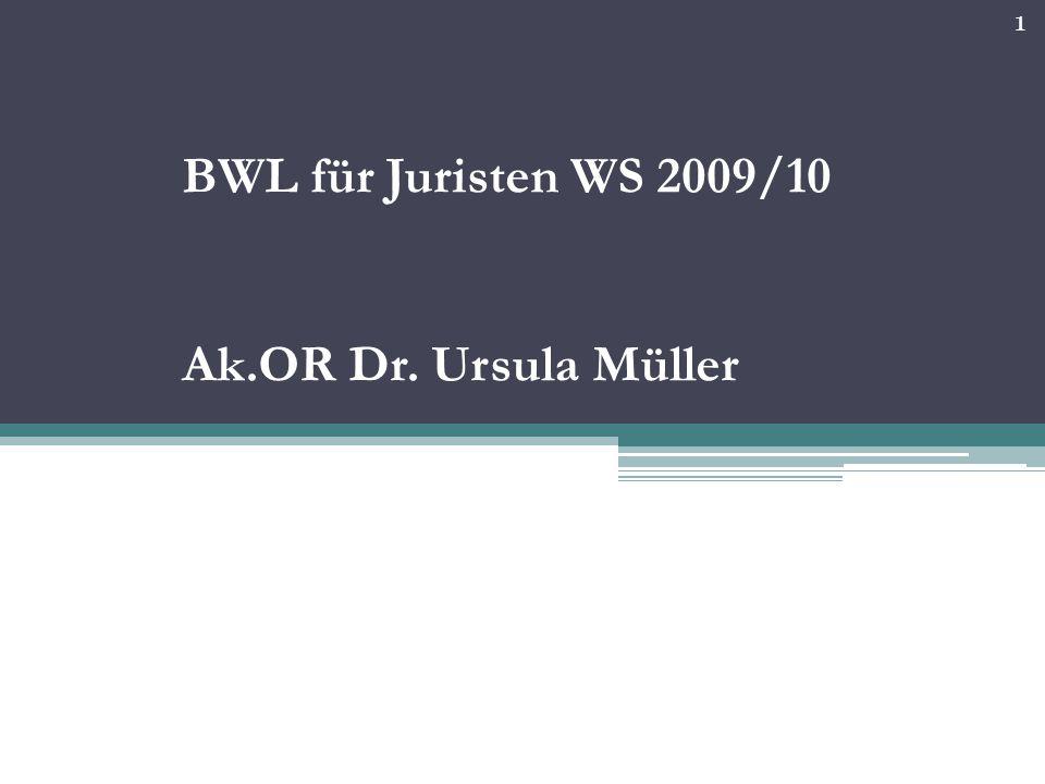 BWL für Juristen WS 2009/10 Ak.OR Dr. Ursula Müller