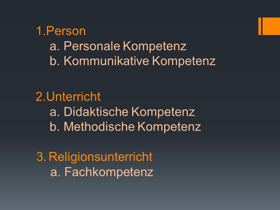 Person Personale Kompetenz. Kommunikative Kompetenz. 2.Unterricht. Didaktische Kompetenz. Methodische Kompetenz.