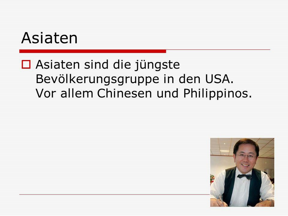 Asiaten Asiaten sind die jüngste Bevölkerungsgruppe in den USA.