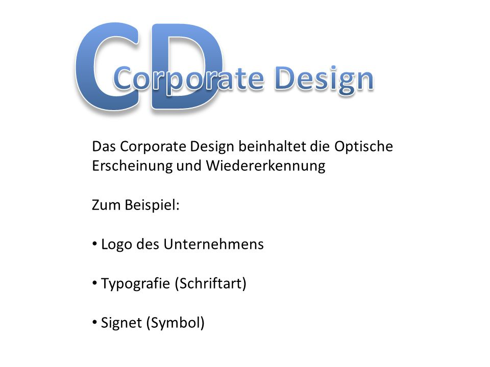 CD Corporate Design Das Corporate Design beinhaltet die Optische