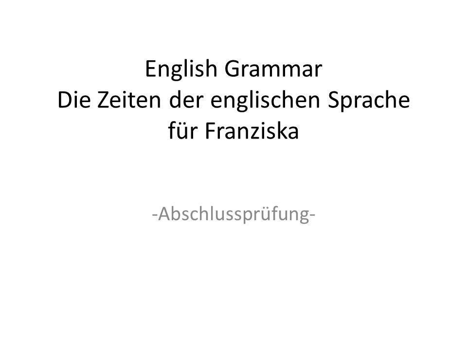 English Grammar Die Zeiten der englischen Sprache für Franziska