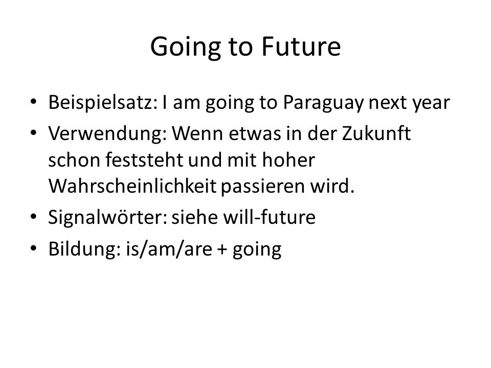 Going to Future Beispielsatz: I am going to Paraguay next year