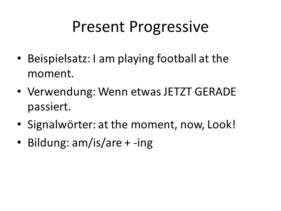 Present Progressive Beispielsatz: I am playing football at the moment.