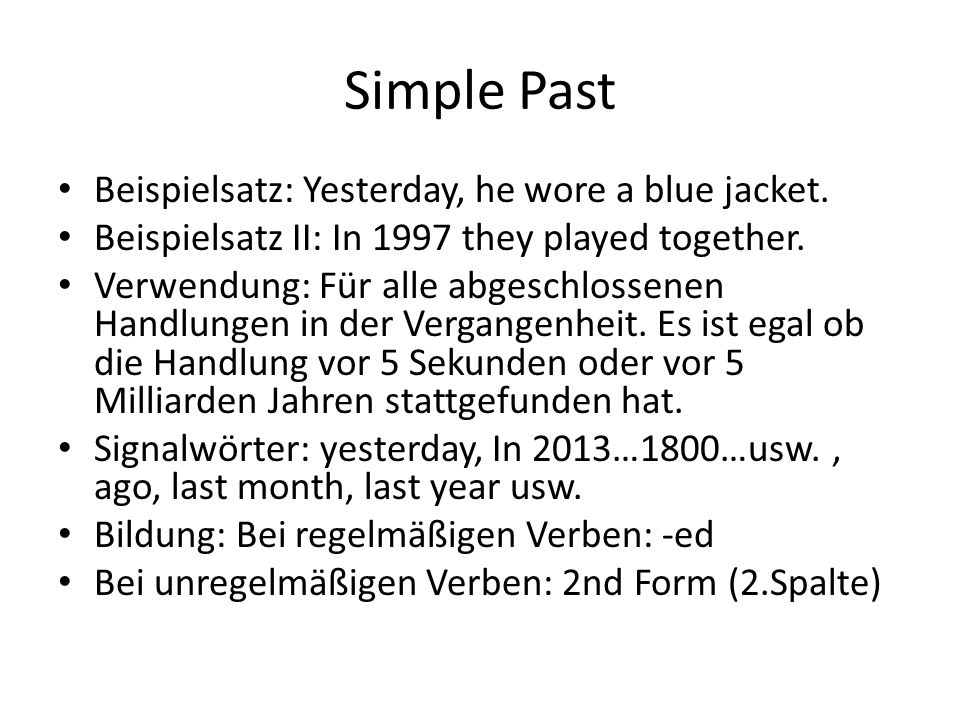 Simple Past Beispielsatz: Yesterday, he wore a blue jacket.