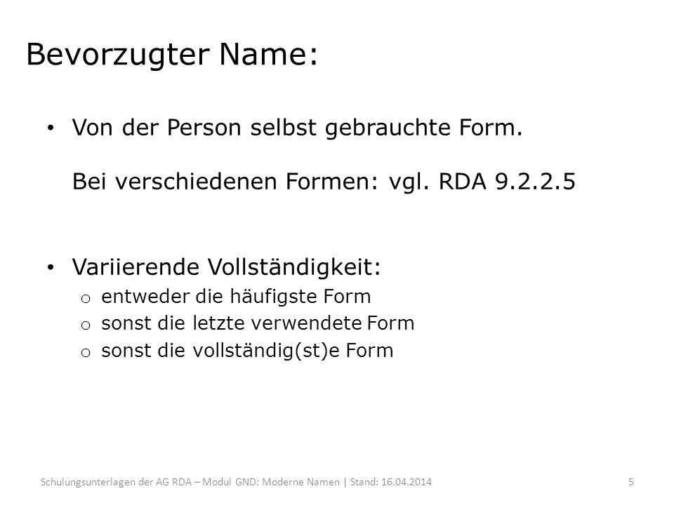 Bevorzugter Name: Von der Person selbst gebrauchte Form. Bei verschiedenen Formen: vgl. RDA 9.2.2.5.