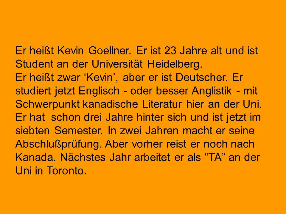Er heißt Kevin Goellner