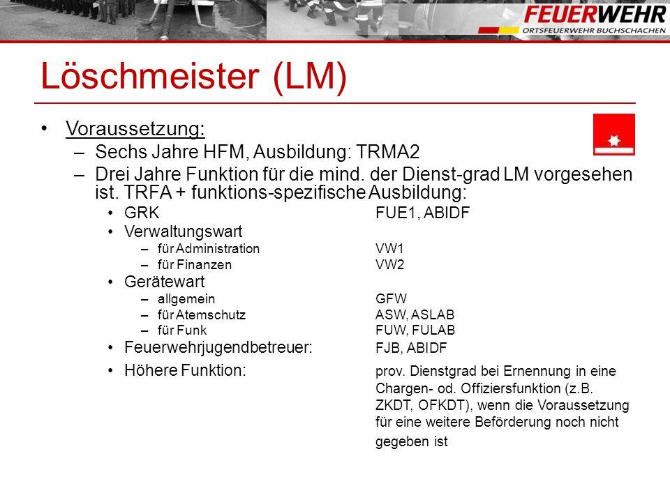 Löschmeister (LM) Voraussetzung: Sechs Jahre HFM, Ausbildung: TRMA2