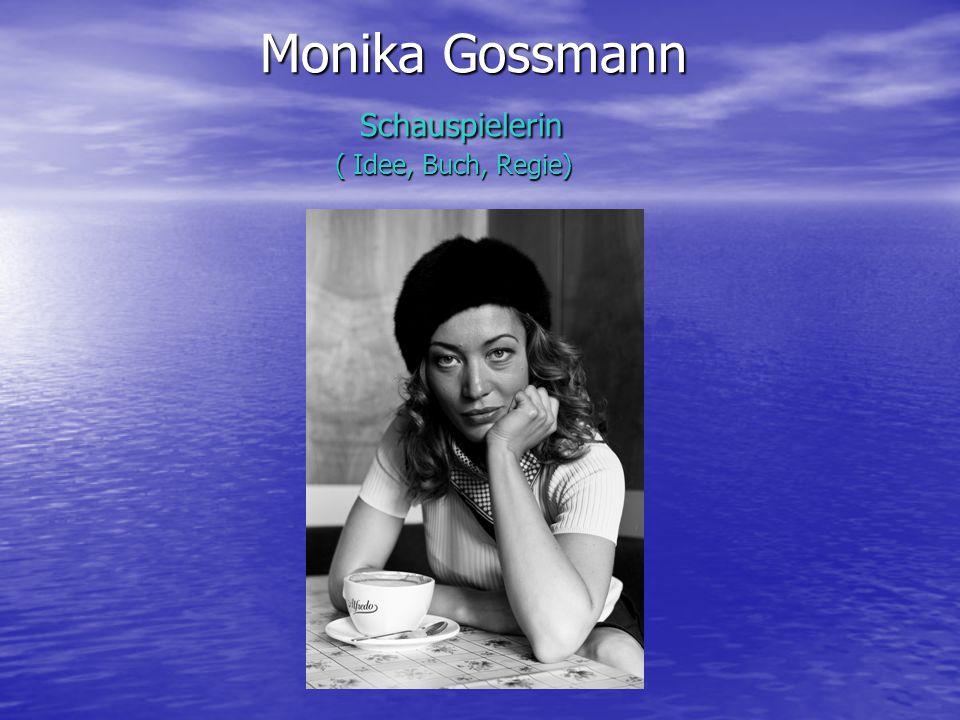 Monika Gossmann Schauspielerin ( Idee, Buch, Regie)