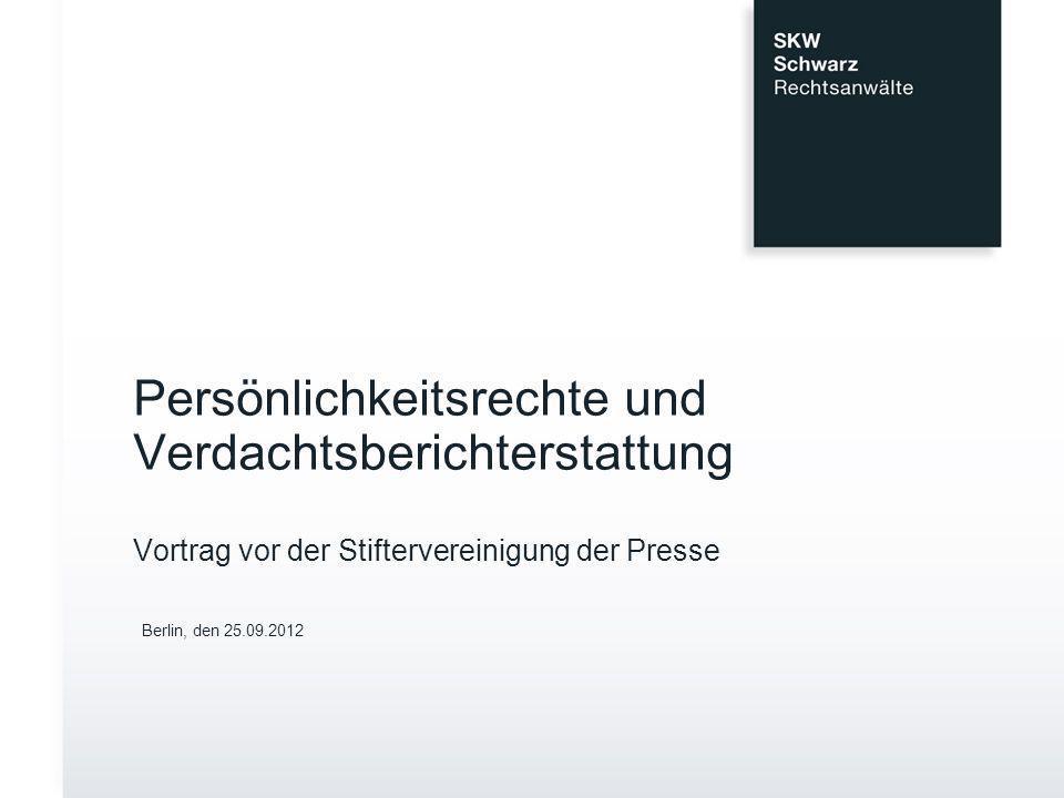 Persönlichkeitsrechte und Verdachtsberichterstattung Vortrag vor der Stiftervereinigung der Presse