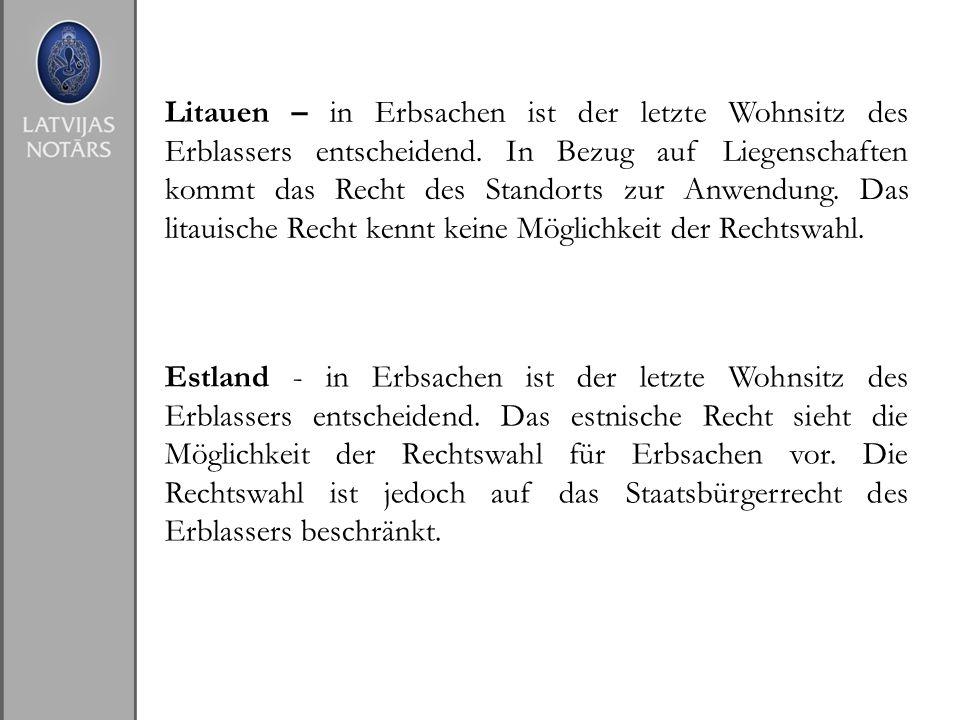 Litauen – in Erbsachen ist der letzte Wohnsitz des Erblassers entscheidend. In Bezug auf Liegenschaften kommt das Recht des Standorts zur Anwendung. Das litauische Recht kennt keine Möglichkeit der Rechtswahl.