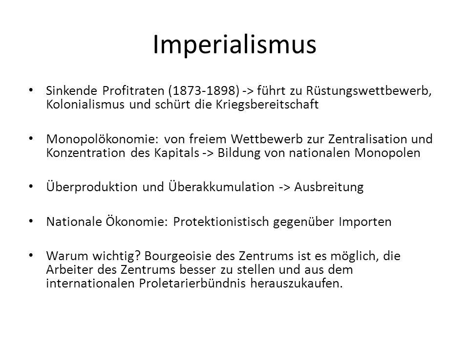 Imperialismus Sinkende Profitraten (1873-1898) -> führt zu Rüstungswettbewerb, Kolonialismus und schürt die Kriegsbereitschaft.