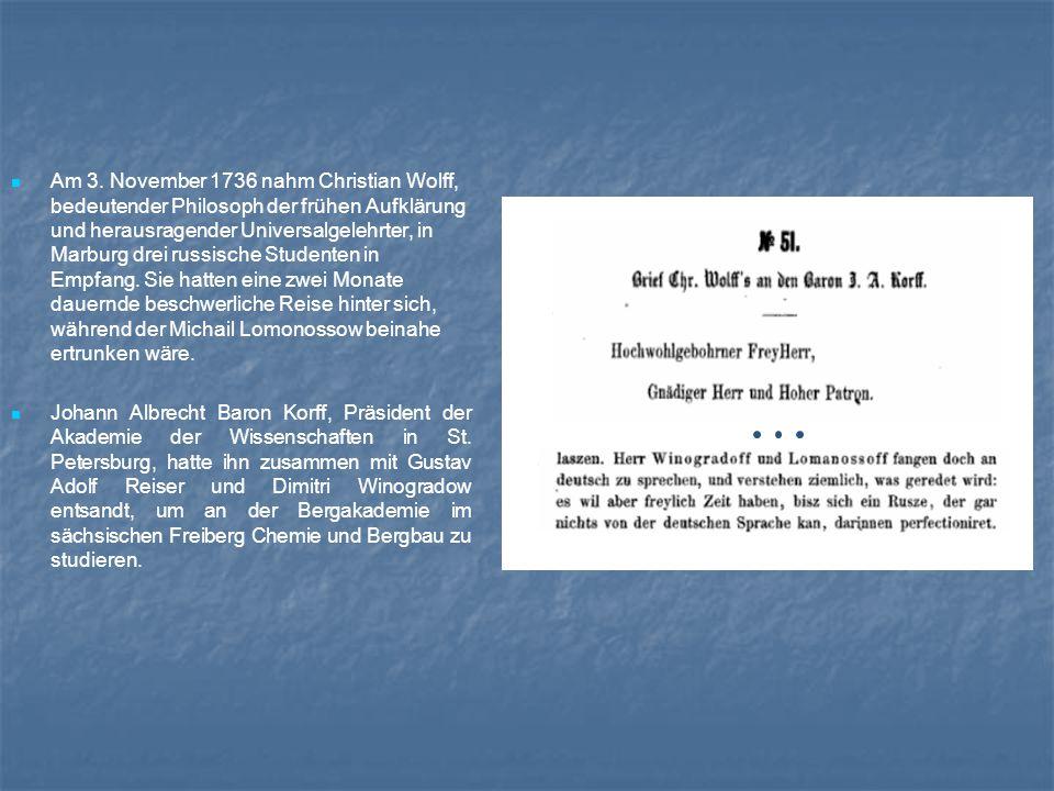 Am 3. November 1736 nahm Christian Wolff, bedeutender Philosoph der frühen Aufklärung und herausragender Universalgelehrter, in Marburg drei russische Studenten in Empfang. Sie hatten eine zwei Monate dauernde beschwerliche Reise hinter sich, während der Michail Lomonossow beinahe ertrunken wäre.