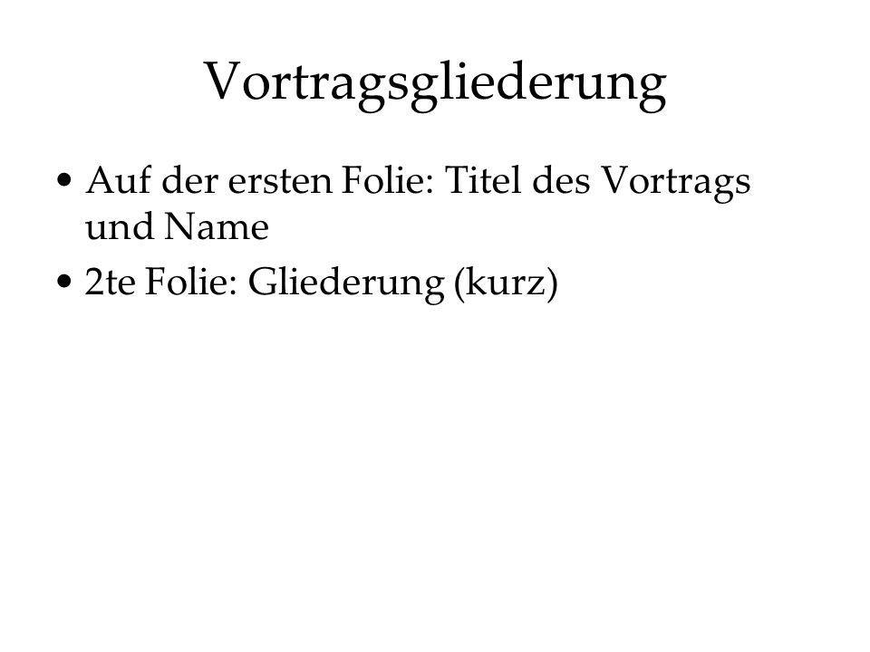 Vortragsgliederung Auf der ersten Folie: Titel des Vortrags und Name