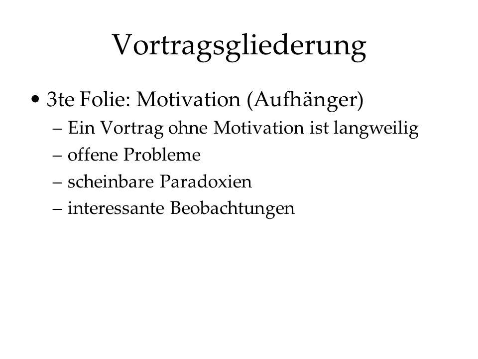 Vortragsgliederung 3te Folie: Motivation (Aufhänger)