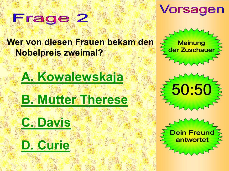 A. Kowalewskaja B. Mutter Therese C. Davis D. Curie Vorsagen Frage 2