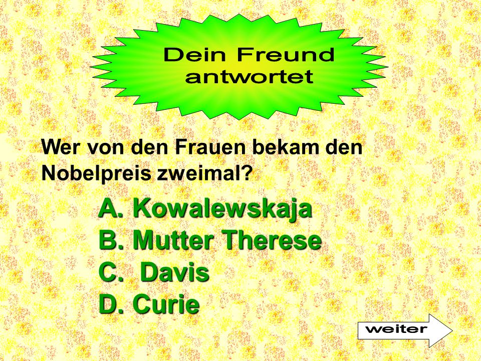 A. Kowalewskaja B. Mutter Therese C. Davis D. Curie Dein Freund