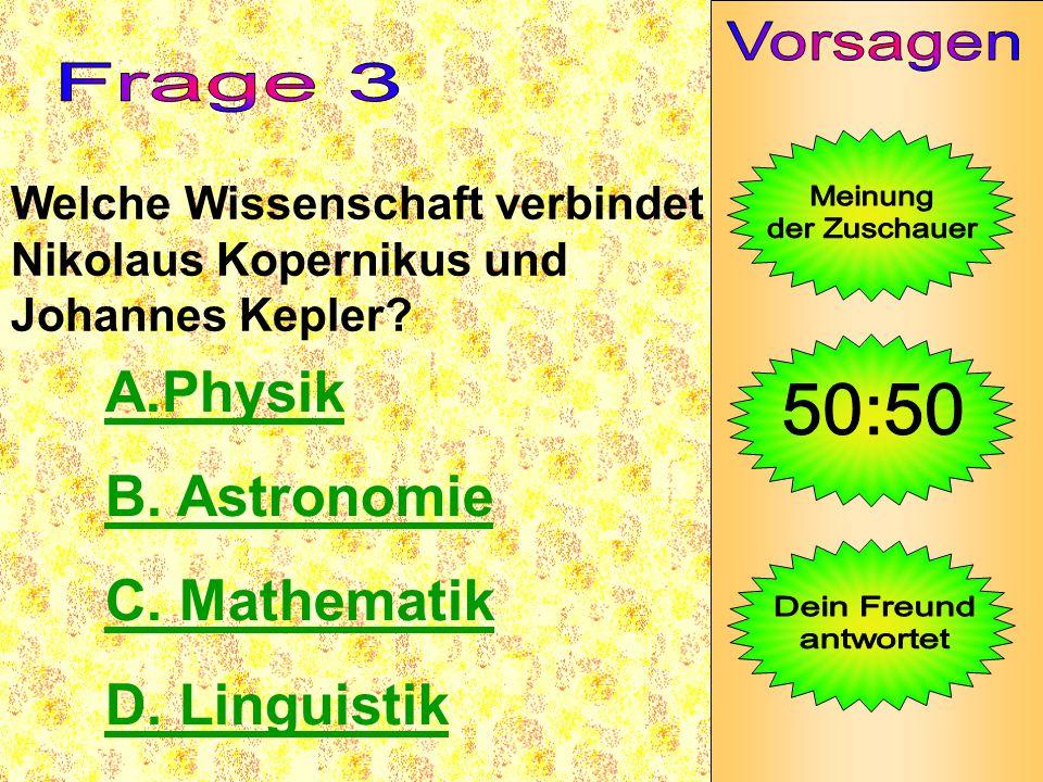 A.Physik B. Astronomie C. Mathematik D. Linguistik Vorsagen Frage 3