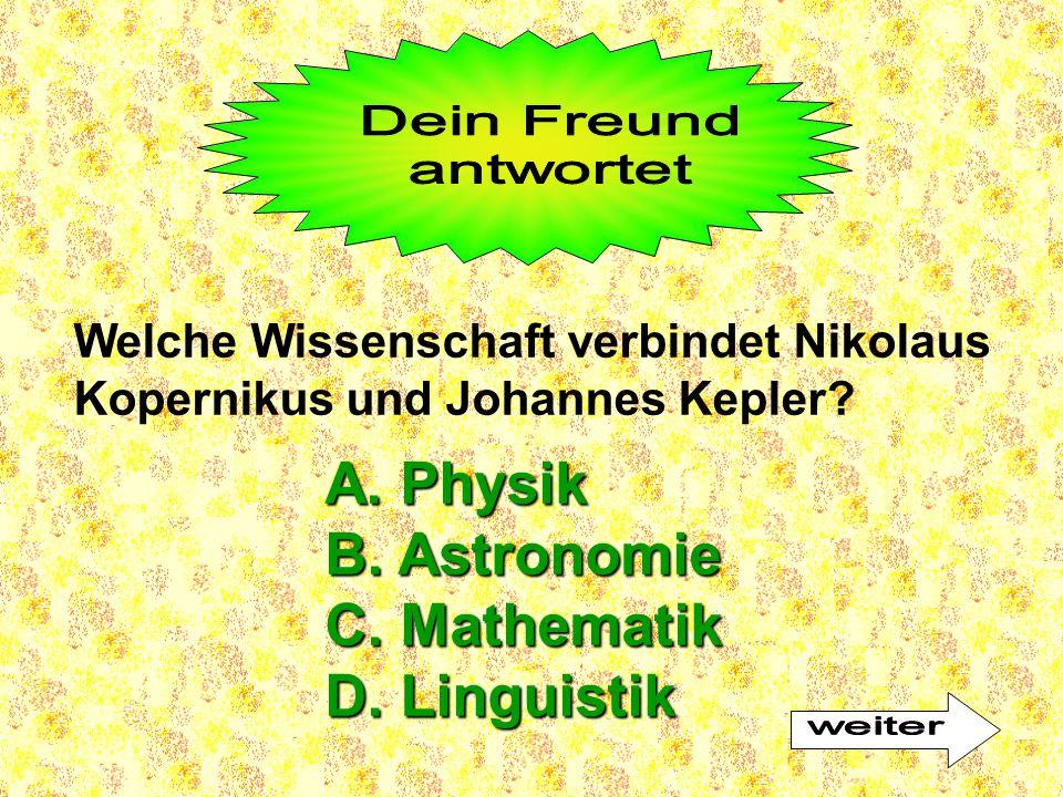 A. Physik B. Astronomie C. Mathematik D. Linguistik Dein Freund