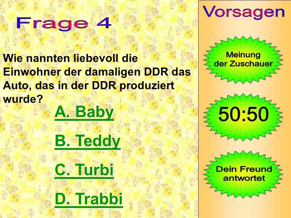 A. Baby B. Teddy C. Turbi D. Trabbi Vorsagen Frage 4 Meinung