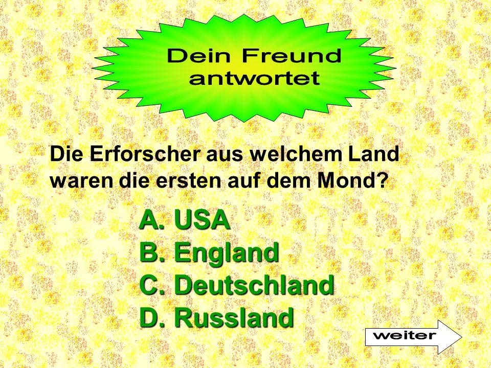 A. USA B. England C. Deutschland D. Russland Dein Freund antwortet