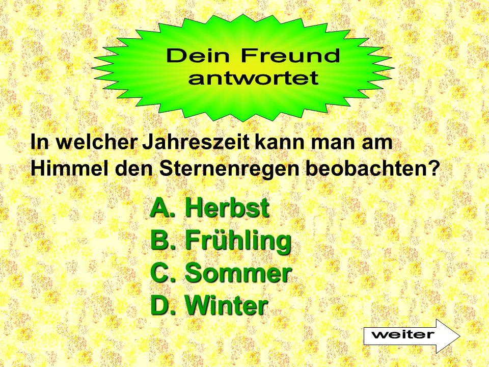 A. Herbst B. Frühling C. Sommer D. Winter Dein Freund antwortet weiter
