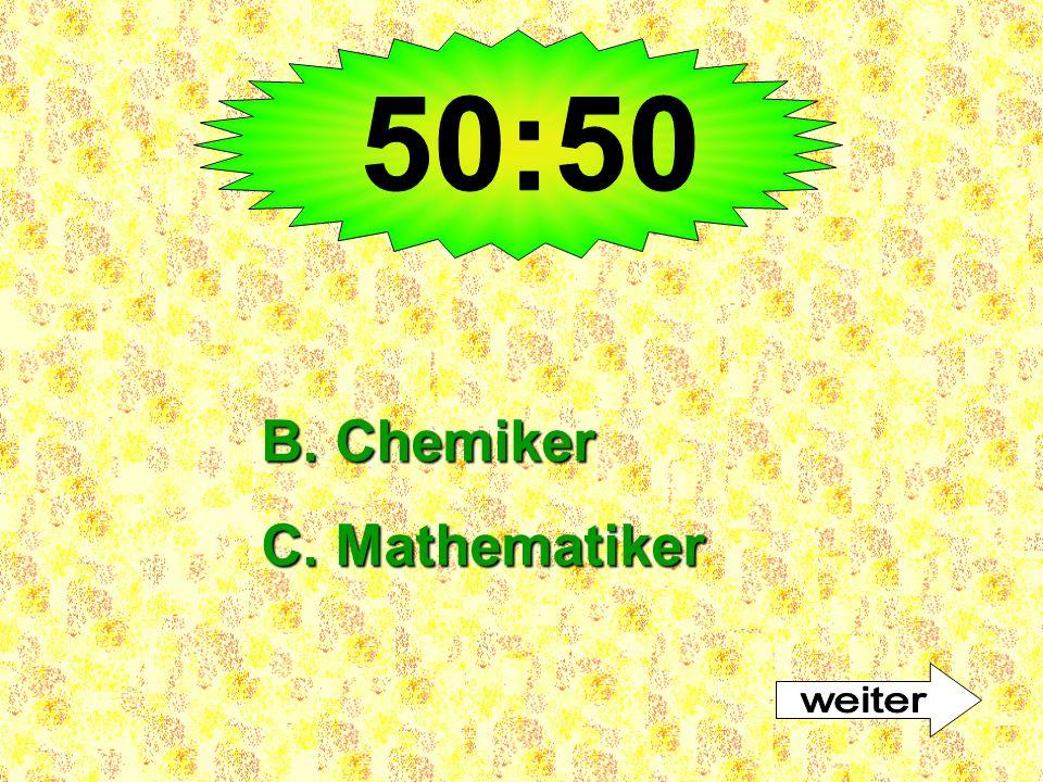 50:50 B. Chemiker C. Mathematiker weiter