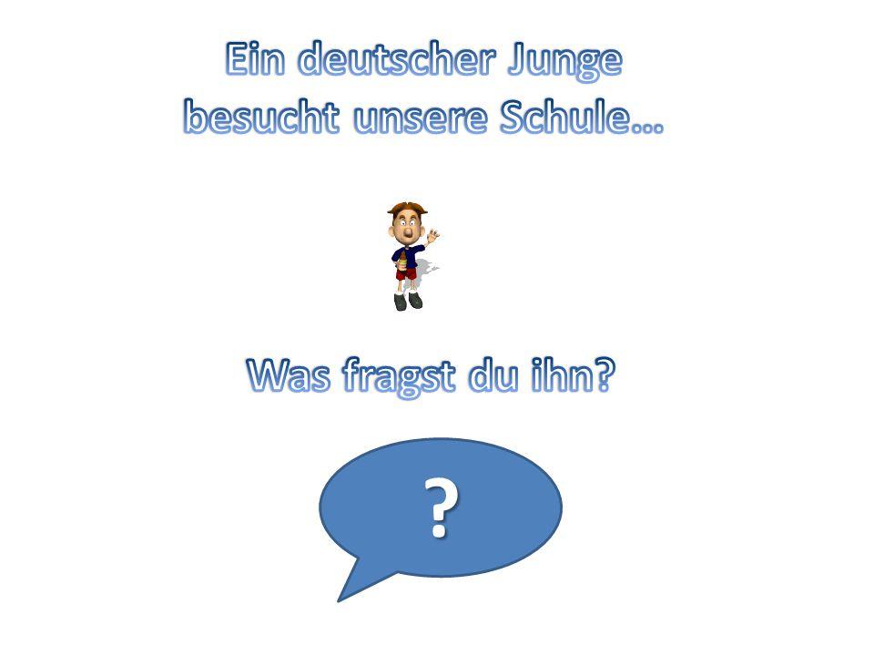 Ein deutscher Junge besucht unsere Schule…