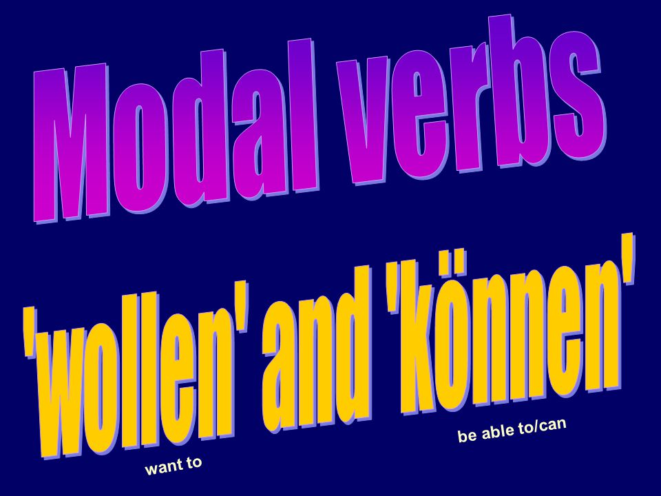 Modal verbs wollen and können be able to/can want to