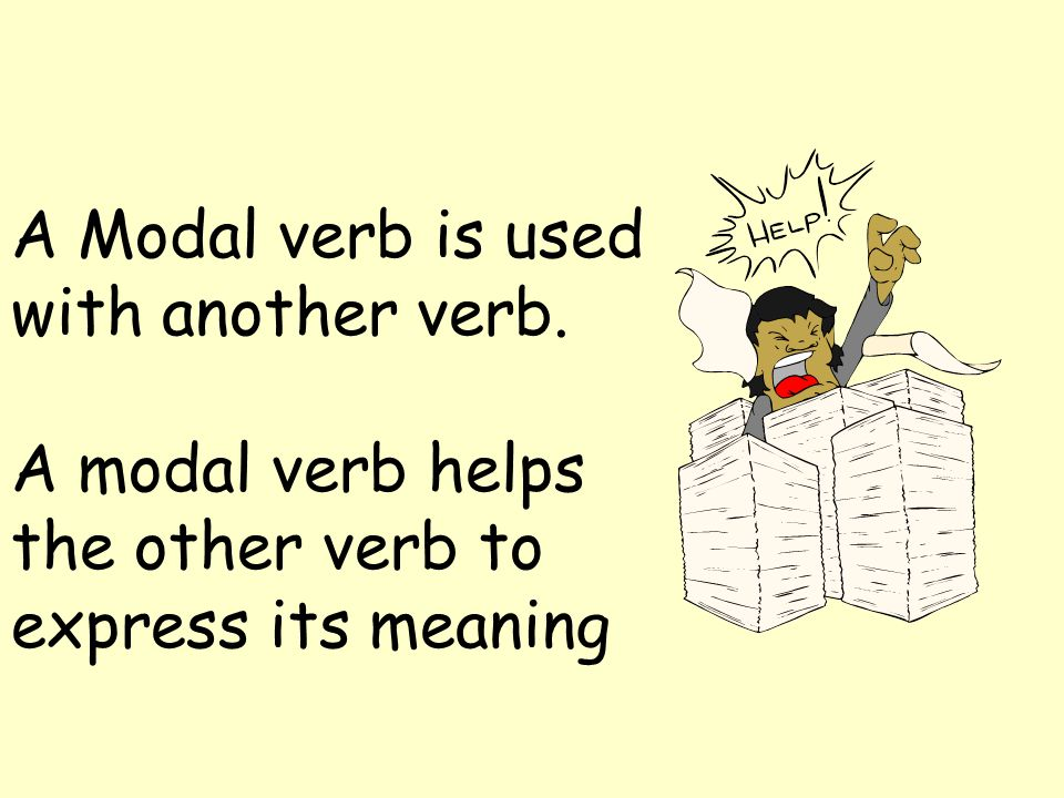 A Modal verb is used with another verb