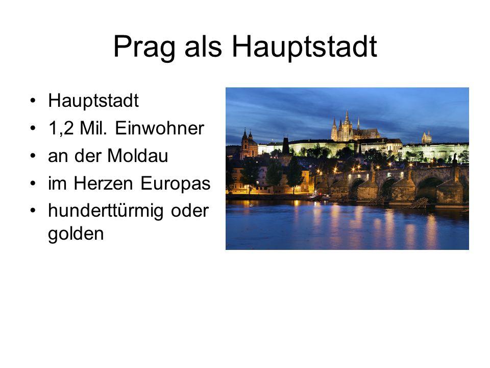 Prag als Hauptstadt Hauptstadt 1,2 Mil. Einwohner an der Moldau