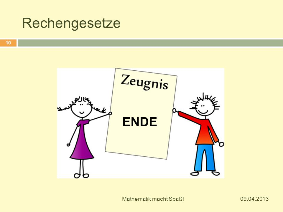 Rechengesetze ENDE Mathematik macht Spaß! 09.04.2013