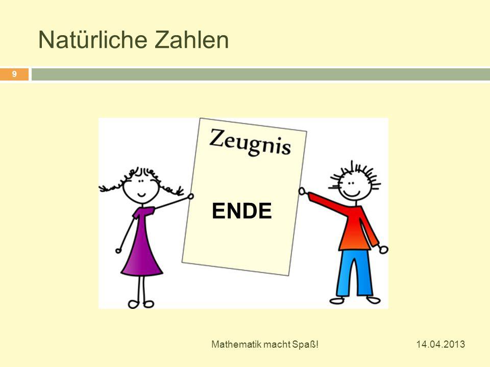 Natürliche Zahlen ENDE Mathematik macht Spaß! 14.04.2013